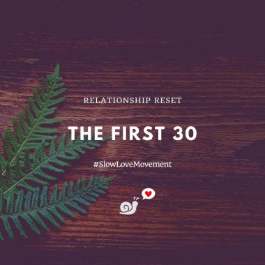"Image of a fern frond on a wooden background. There is text that says ""Relationship Reset. The First 30. #TheSlowLoveMovement"" and a small logo of a snail with a speech bubble that has a loveheart in it."